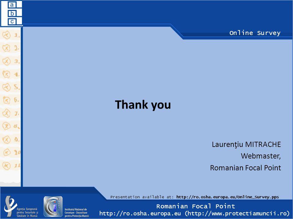 Romanian Focal Point http://ro.osha.europa.eu (http://www.protectiamuncii.ro) Online Survey Thank you Laurenţiu MITRACHE Webmaster, Romanian Focal Point Presentation available at: http://ro.osha.europa.eu/Online_Survey.pps