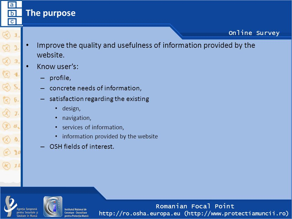 Romanian Focal Point http://ro.osha.europa.eu (http://www.protectiamuncii.ro) Online Survey The purpose Improve the quality and usefulness of information provided by the website.
