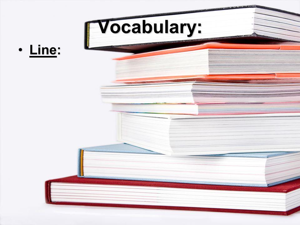 Vocabulary: Line:Line: