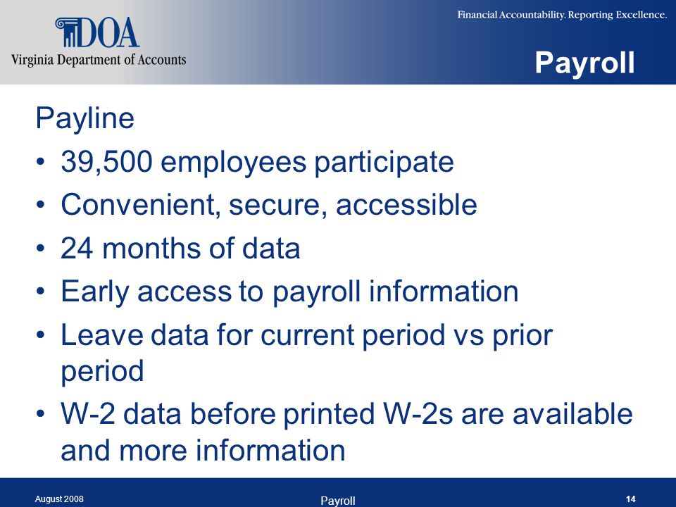 August 2008 Payroll 14 Payroll Payline 39,500 employees participate Convenient, secure, accessible 24 months of data Early access to payroll informati