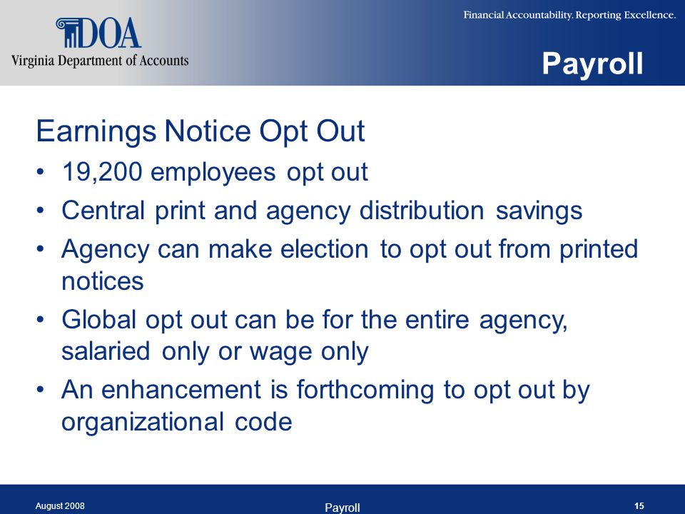 August 2008 Payroll 15 Payroll Earnings Notice Opt Out 19,200 employees opt out Central print and agency distribution savings Agency can make election