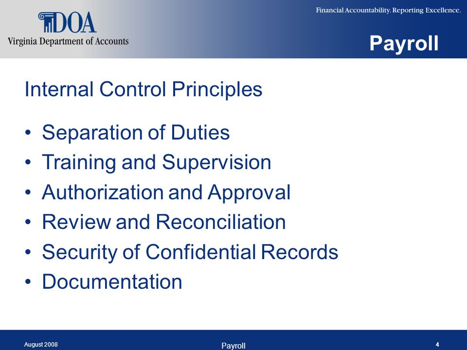 August 2008 Payroll 4 Internal Control Principles Separation of Duties Training and Supervision Authorization and Approval Review and Reconciliation S