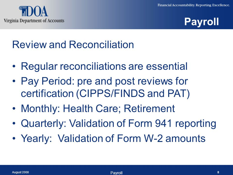 August 2008 Payroll 8 Review and Reconciliation Regular reconciliations are essential Pay Period: pre and post reviews for certification (CIPPS/FINDS
