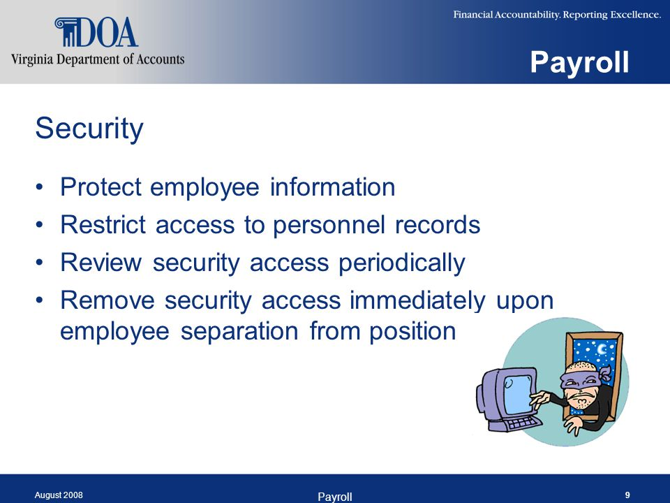 August 2008 Payroll 9 Security Protect employee information Restrict access to personnel records Review security access periodically Remove security a