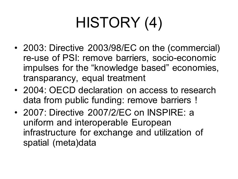 "HISTORY (4) 2003: Directive 2003/98/EC on the (commercial) re-use of PSI: remove barriers, socio-economic impulses for the ""knowledge based"" economies"