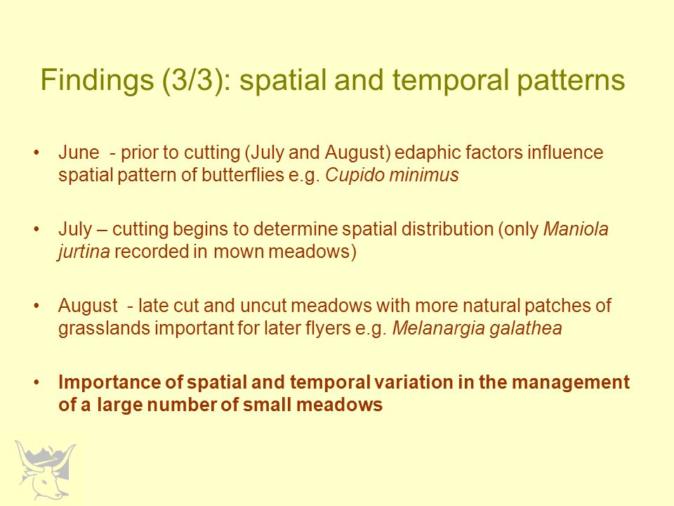 Findings (3/3): spatial and temporal patterns June - prior to cutting (July and August) edaphic factors influence spatial pattern of butterflies e.g.