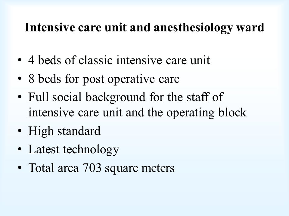 Intensive care unit and anesthesiology ward 4 beds of classic intensive care unit 8 beds for post operative care Full social background for the staff