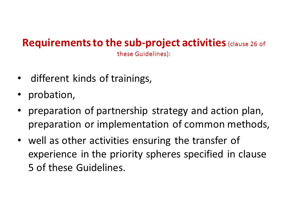 Requirements to the sub-project activities (clause 26 of these Guidelines): different kinds of trainings, probation, preparation of partnership strate