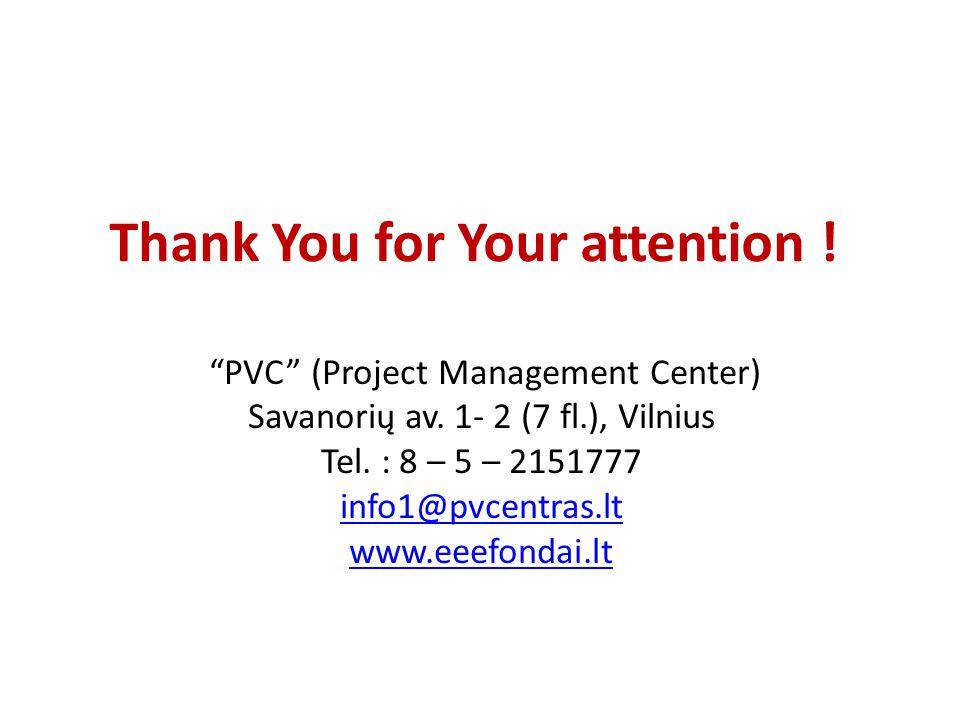 "Thank You for Your attention ! ""PVC"" (Project Management Center) Savanorių av. 1- 2 (7 fl.), Vilnius Tel. : 8 – 5 – 2151777 info1@pvcentras.lt www.eee"