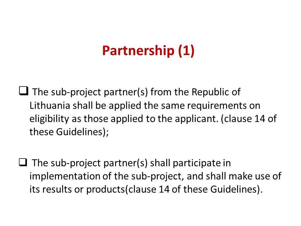 Partnership (1)  The sub-project partner(s) from the Republic of Lithuania shall be applied the same requirements on eligibility as those applied to