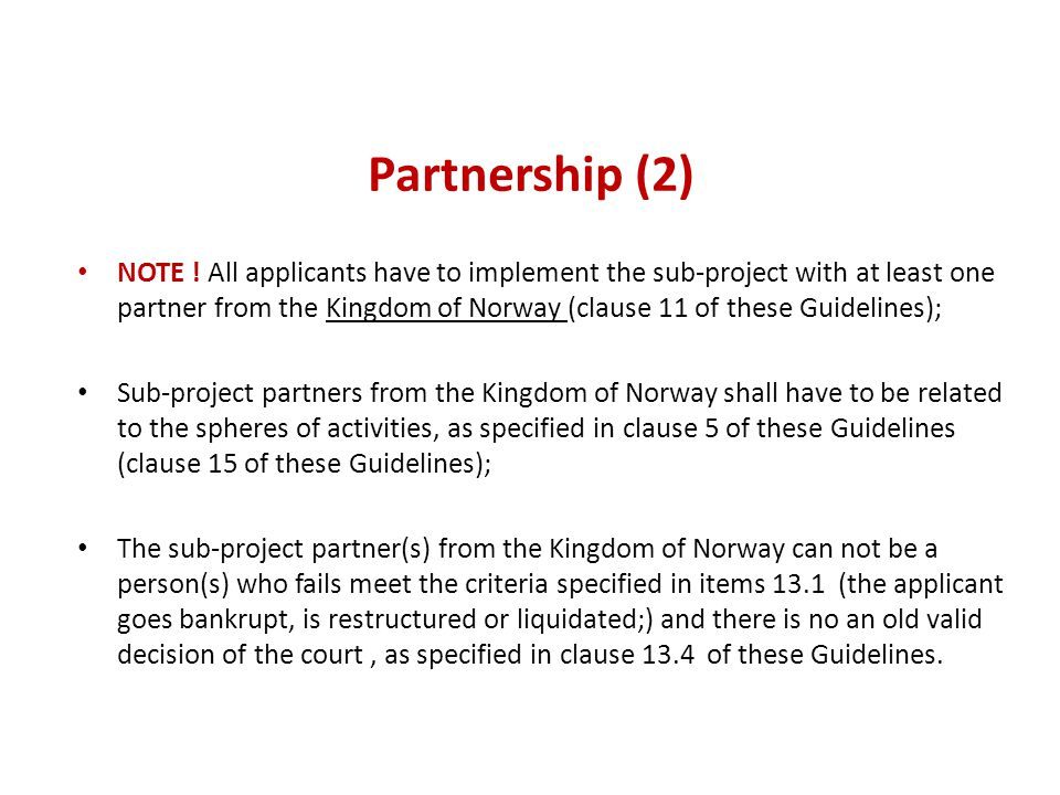 Partnership (2) NOTE ! All applicants have to implement the sub-project with at least one partner from the Kingdom of Norway (clause 11 of these Guide