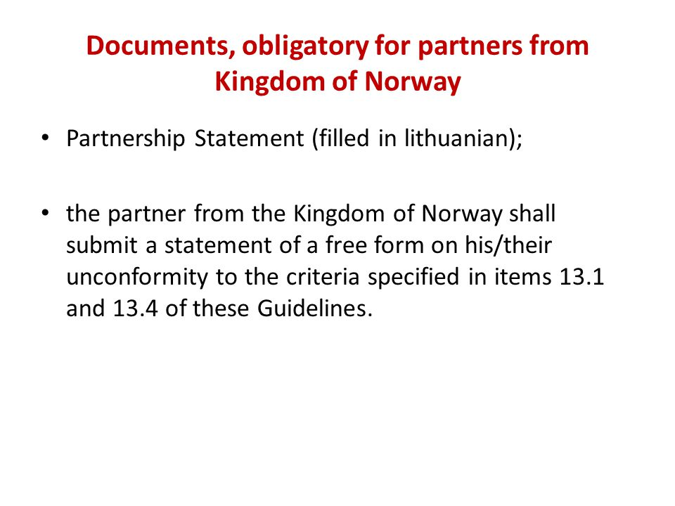 Documents, obligatory for partners from Kingdom of Norway Partnership Statement (filled in lithuanian); the partner from the Kingdom of Norway shall s