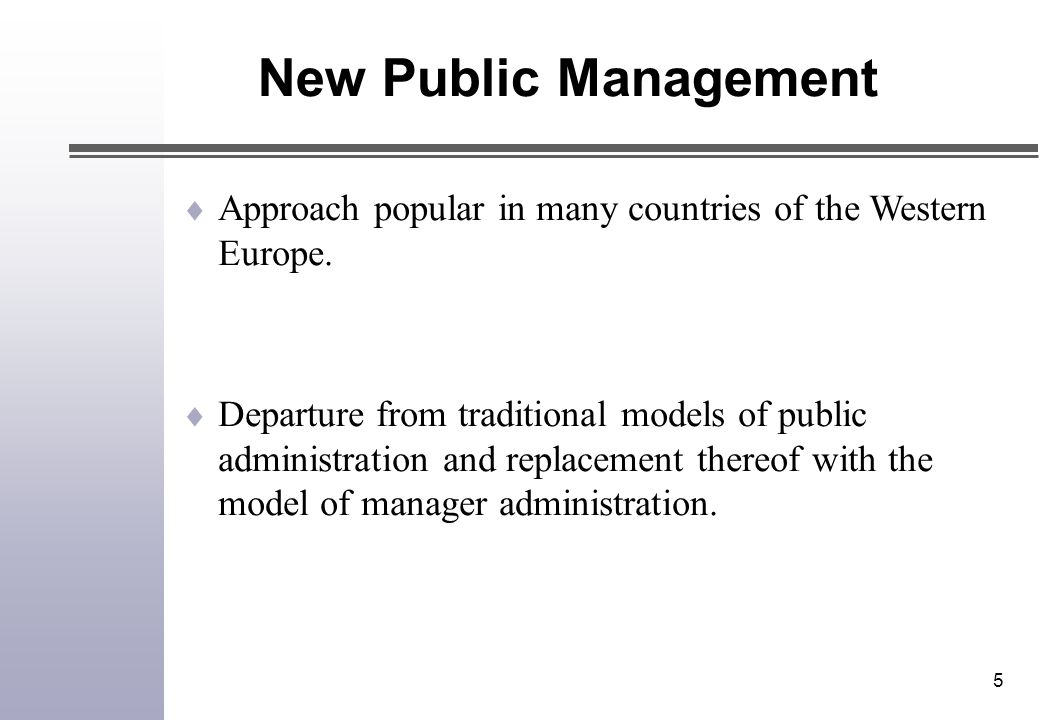 5  Approach popular in many countries of the Western Europe.  Departure from traditional models of public administration and replacement thereof wit