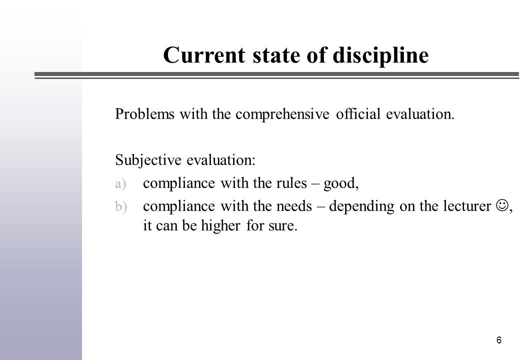 6 Problems with the comprehensive official evaluation. Subjective evaluation: a) compliance with the rules – good, b) compliance with the needs – depe