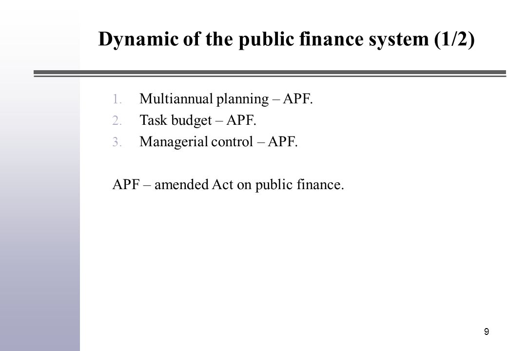 9 1. Multiannual planning – APF. 2. Task budget – APF. 3. Managerial control – APF. APF – amended Act on public finance. Dynamic of the public finance