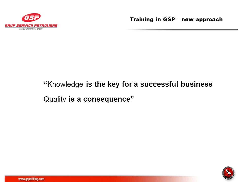 Training in GSP – new approach Knowledge is the key for a successful business Quality is a consequence