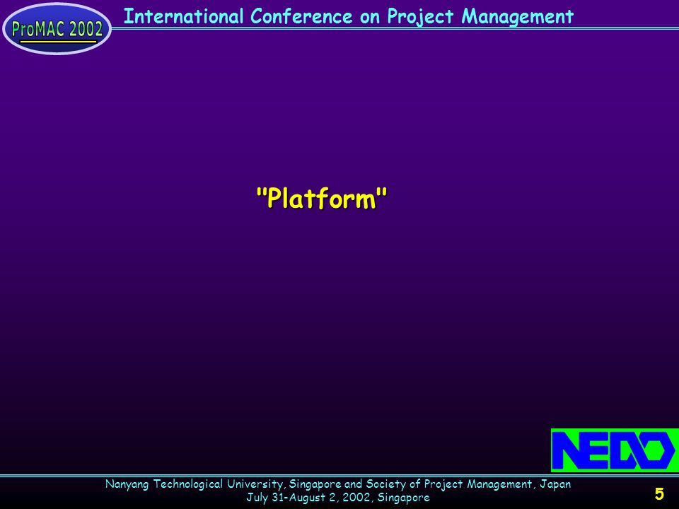 International Conference on Project Management Nanyang Technological University, Singapore and Society of Project Management, Japan July 31-August 2, 2002, Singapore 6 Introduction of the Platform #1 graphical structure of the platform Project planning process is divided into five steps.