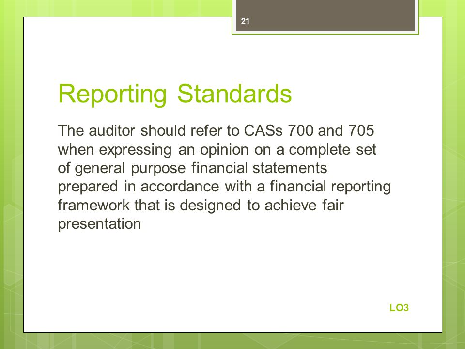 Reporting Standards The auditor should refer to CASs 700 and 705 when expressing an opinion on a complete set of general purpose financial statements