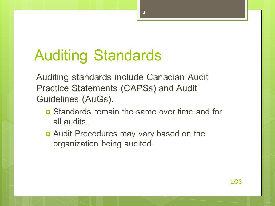 Auditing Standards Auditing standards include Canadian Audit Practice Statements (CAPSs) and Audit Guidelines (AuGs).  Standards remain the same over