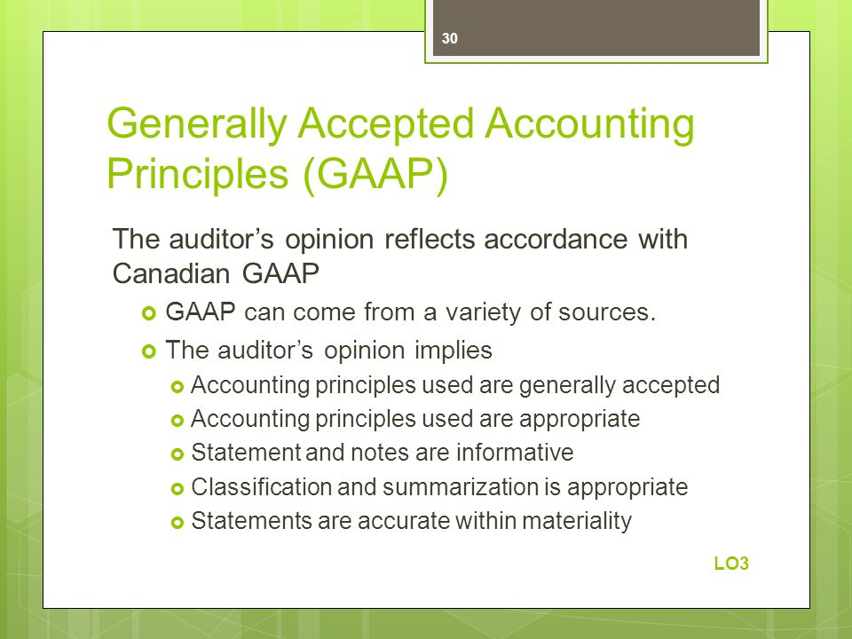 Generally Accepted Accounting Principles (GAAP) The auditor's opinion reflects accordance with Canadian GAAP  GAAP can come from a variety of sources