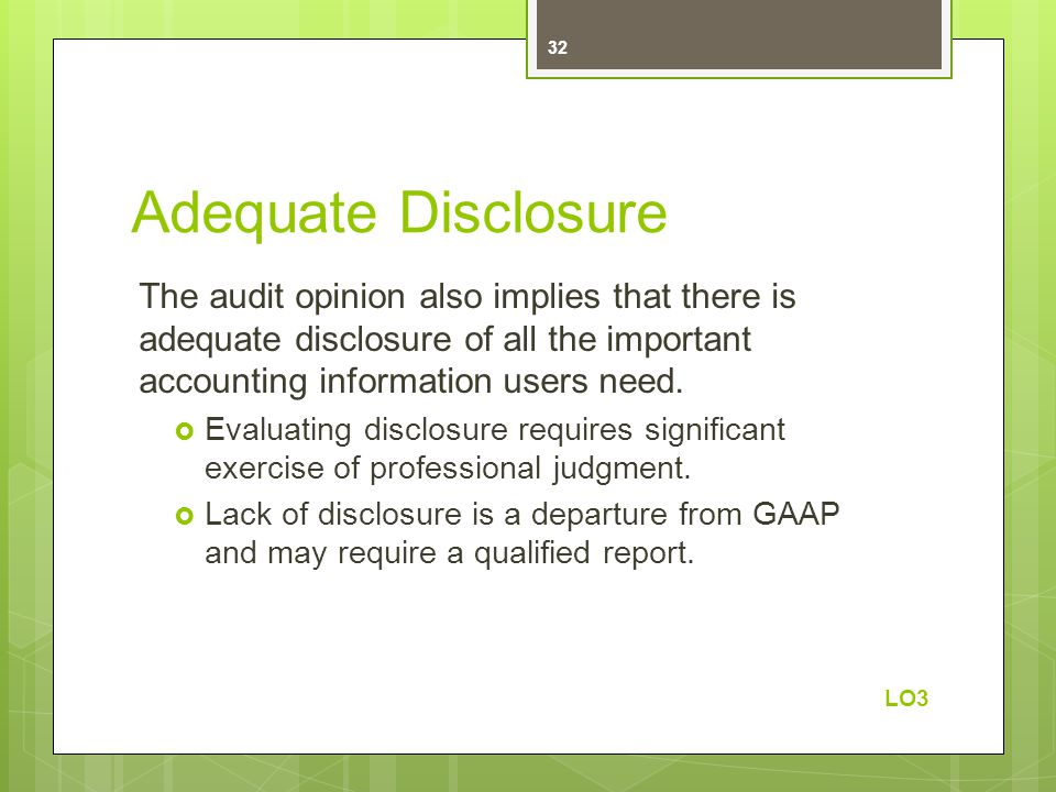 Adequate Disclosure The audit opinion also implies that there is adequate disclosure of all the important accounting information users need.  Evaluat