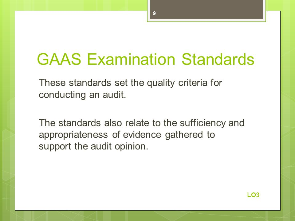 GAAS Examination Standards These standards set the quality criteria for conducting an audit. The standards also relate to the sufficiency and appropri