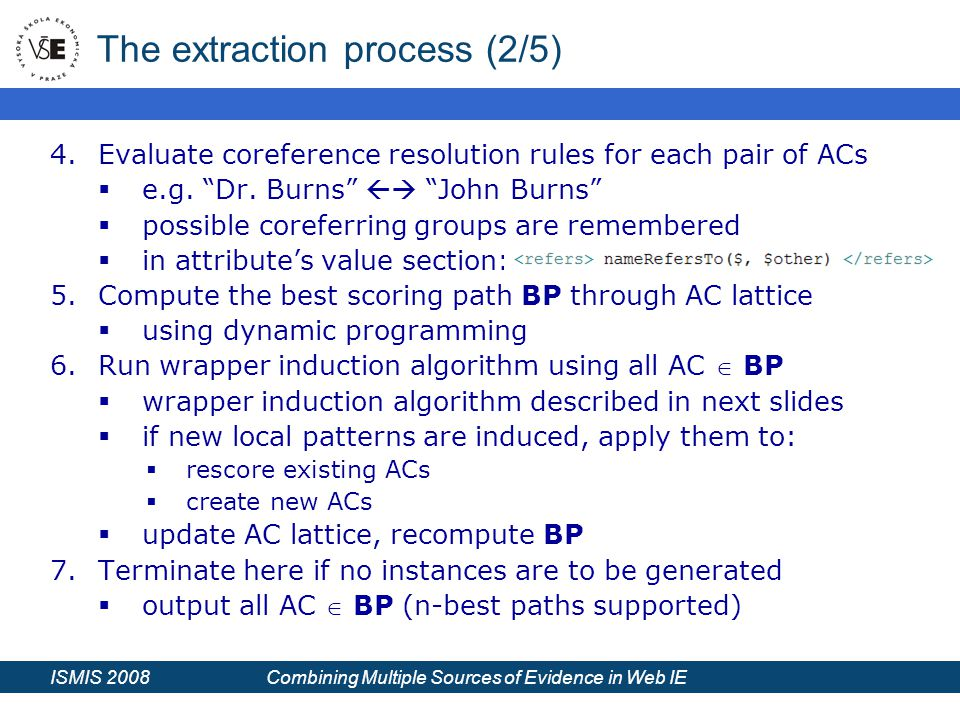 ISMIS 2008 Combining Multiple Sources of Evidence in Web IE The extraction process (2/5) 4.Evaluate coreference resolution rules for each pair of ACs  e.g.