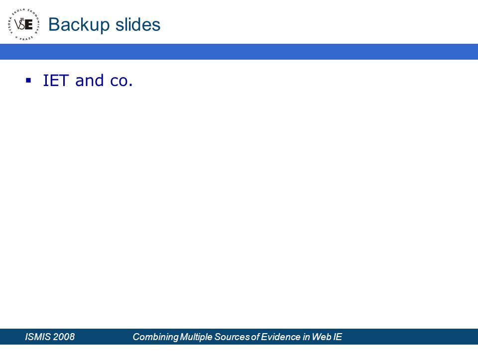ISMIS 2008 Combining Multiple Sources of Evidence in Web IE Backup slides  IET and co.