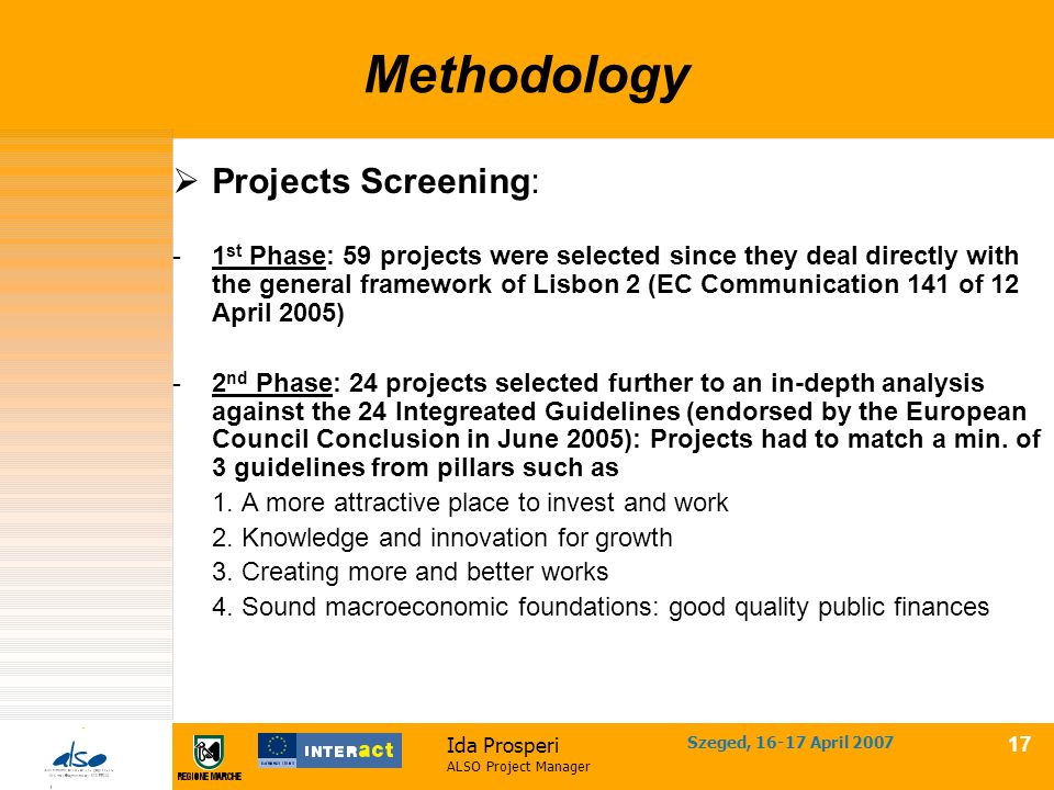 Ida Prosperi ALSO Project Manager Szeged, 16-17 April 2007 16 Methodology  The eligibility criteria for Interreg III projects collection: -direct or