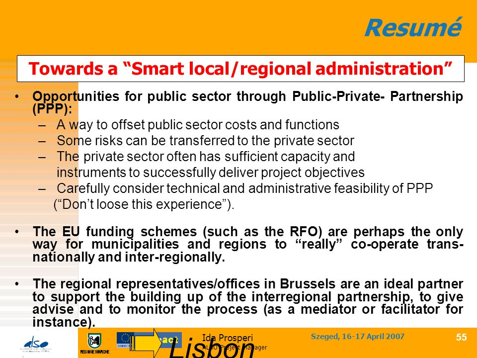 "Ida Prosperi ALSO Project Manager Szeged, 16-17 April 2007 54 Towards a ""Smart local/regional administration"" An integrated approach (""cooperative ide"