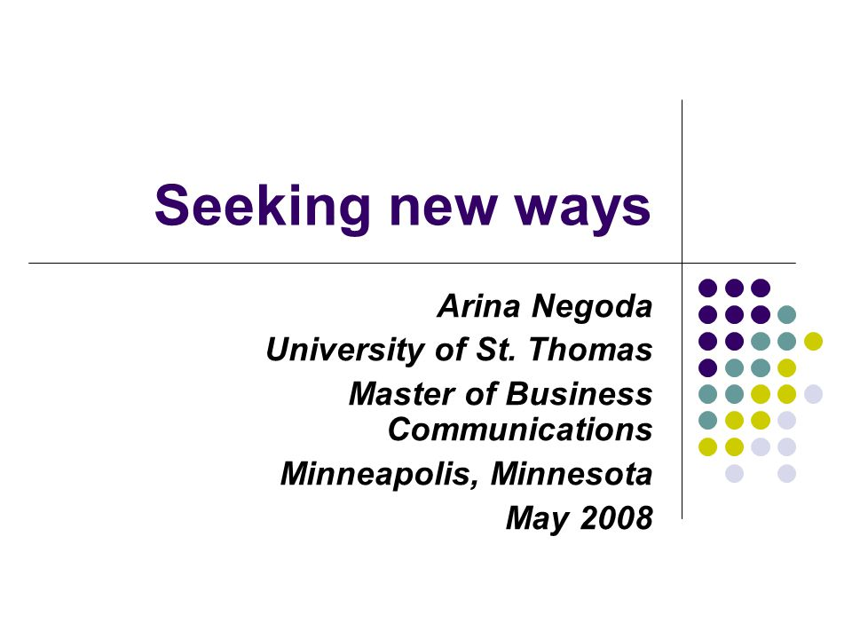 Seeking new ways Arina Negoda University of St.
