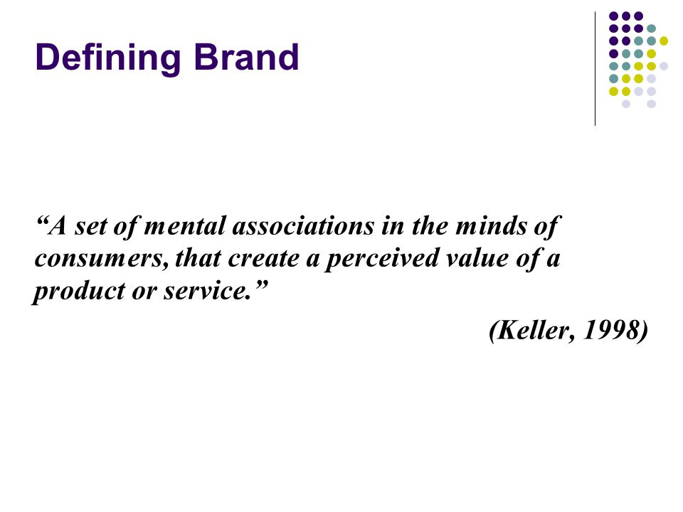 "Defining Brand ""A set of mental associations in the minds of consumers, that create a perceived value of a product or service."" (Keller, 1998)‏"