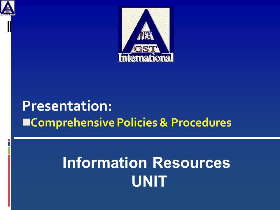 Presentation: Comprehensive Policies & Procedures Information Resources UNIT