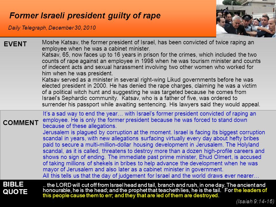 Former Israeli president guilty of rape Moshe Katsav, the former president of Israel, has been convicted of twice raping an employee when he was a cabinet minister.