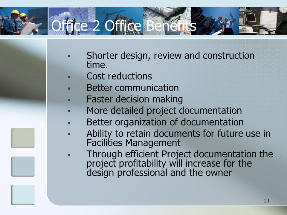 21  Shorter design, review and construction time.