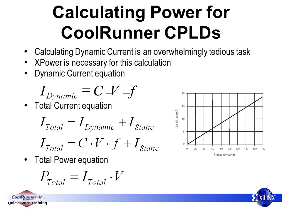 Quick Start Training Calculating Power for CoolRunner CPLDs Calculating Dynamic Current is an overwhelmingly tedious task XPower is necessary for this