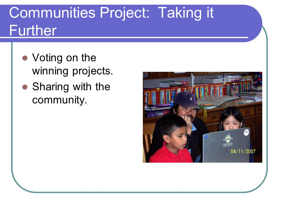 Communities Project: Taking it Further Voting on the winning projects. Sharing with the community.