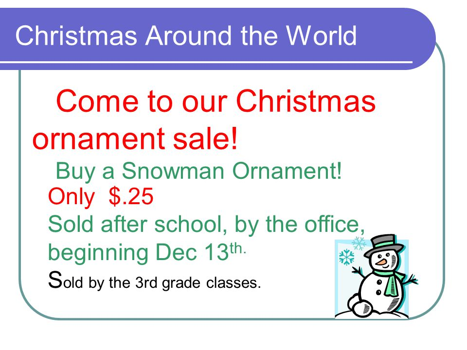 Christmas Around the World Come to our Christmas ornament sale.
