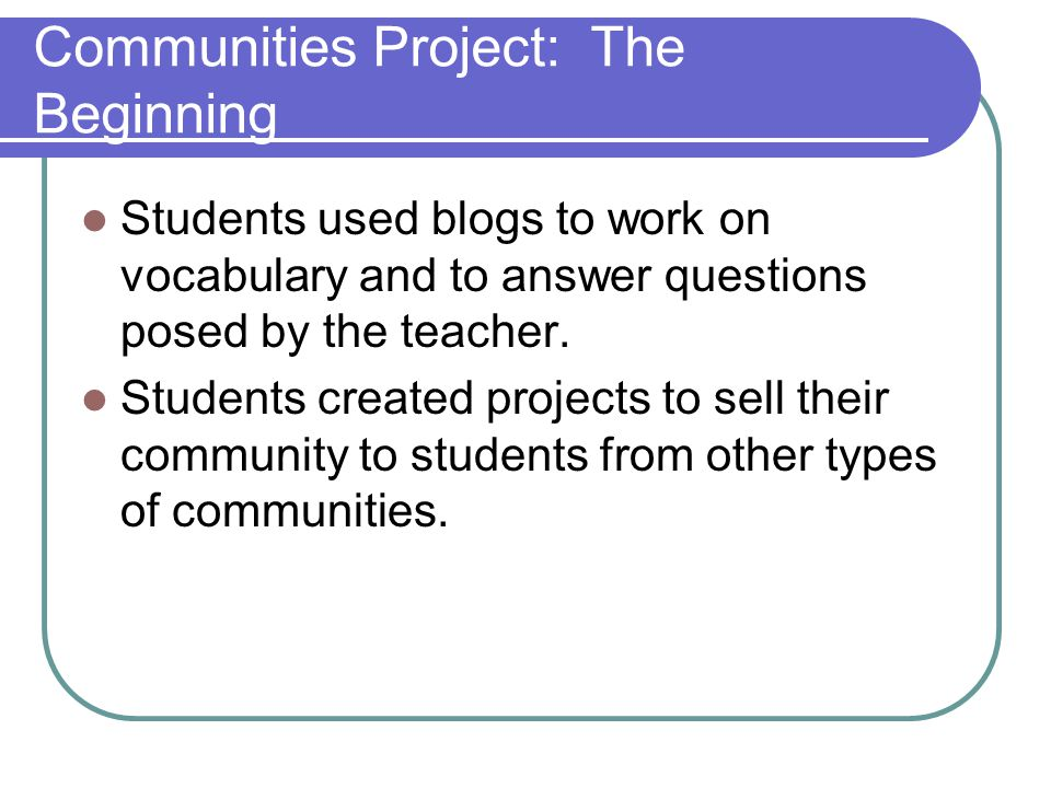 Communities Project: The Beginning Each class chose the best project to represent their class.