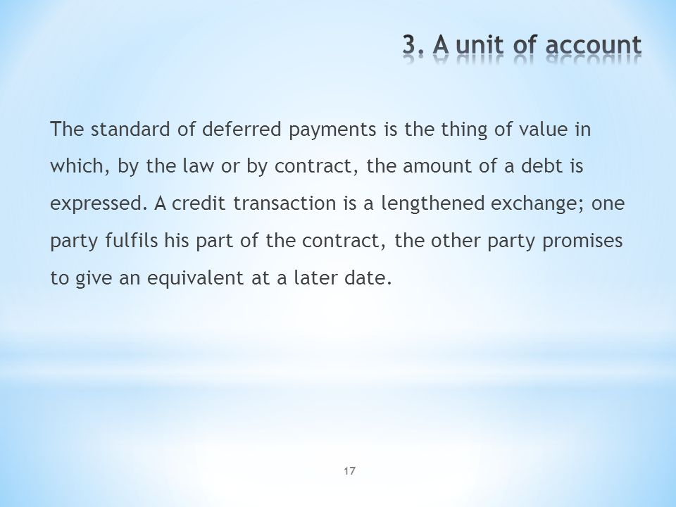 17 The standard of deferred payments is the thing of value in which, by the law or by contract, the amount of a debt is expressed.