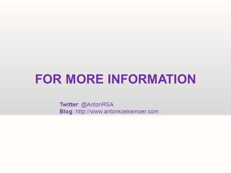 FOR MORE INFORMATION Twitter: @AntonRSA Blog: http://www.antonkoekemoer.com