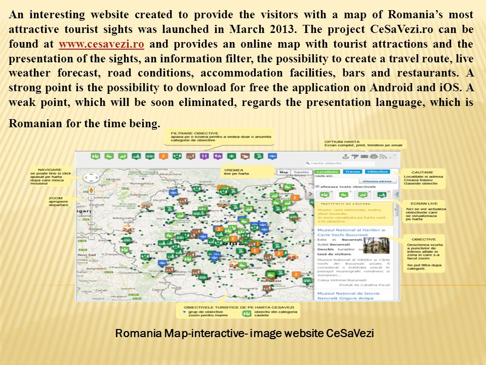 An interesting website created to provide the visitors with a map of Romania's most attractive tourist sights was launched in March 2013.