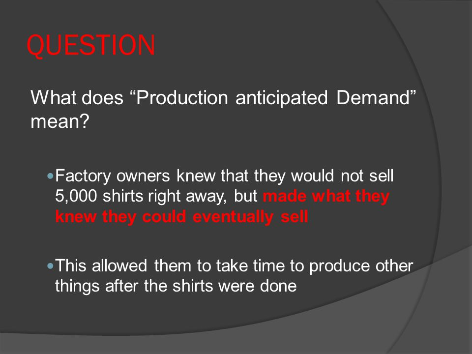 Factory System  Replaced the Domestic System  Faster  Workers were concentrated in a set location  Production anticipated demand