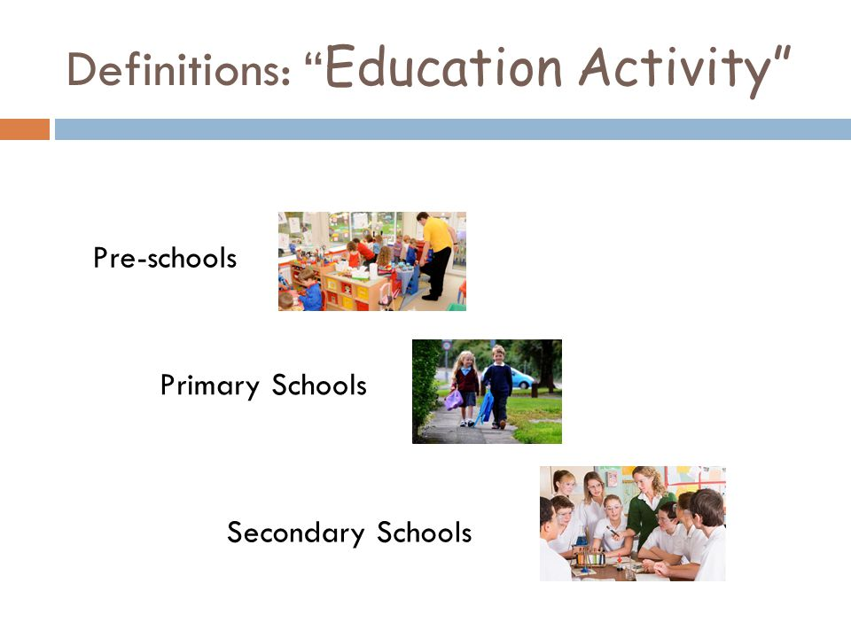 Definitions: Education Activity Pre-schools Primary Schools Secondary Schools