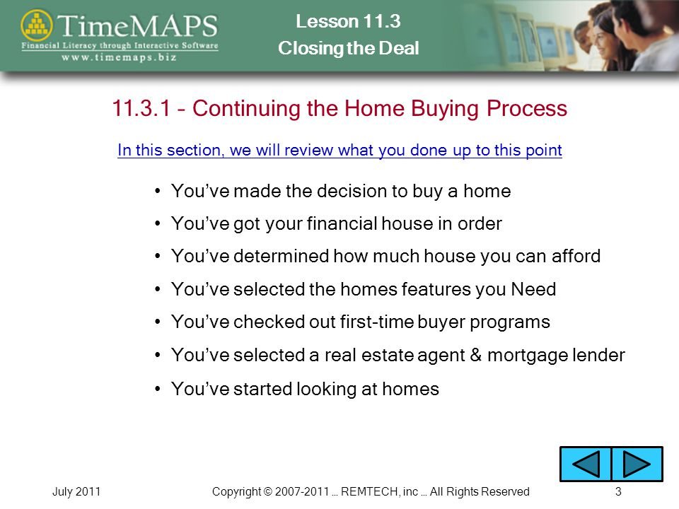 Lesson 11.3 Closing the Deal July 2011Copyright © 2007-2011 … REMTECH, inc … All Rights Reserved4 11.3.2 – Step 1 – Making an Offer How you make an offer to the seller What the Comparative Market Analysis (CMA) is used for In this section, you will learn Why a CMA is part of determining the fair market value Who presents your offer to the seller Why you must provide earnest money when you make an offer Making an Offer Example You will run the following Interactive Example