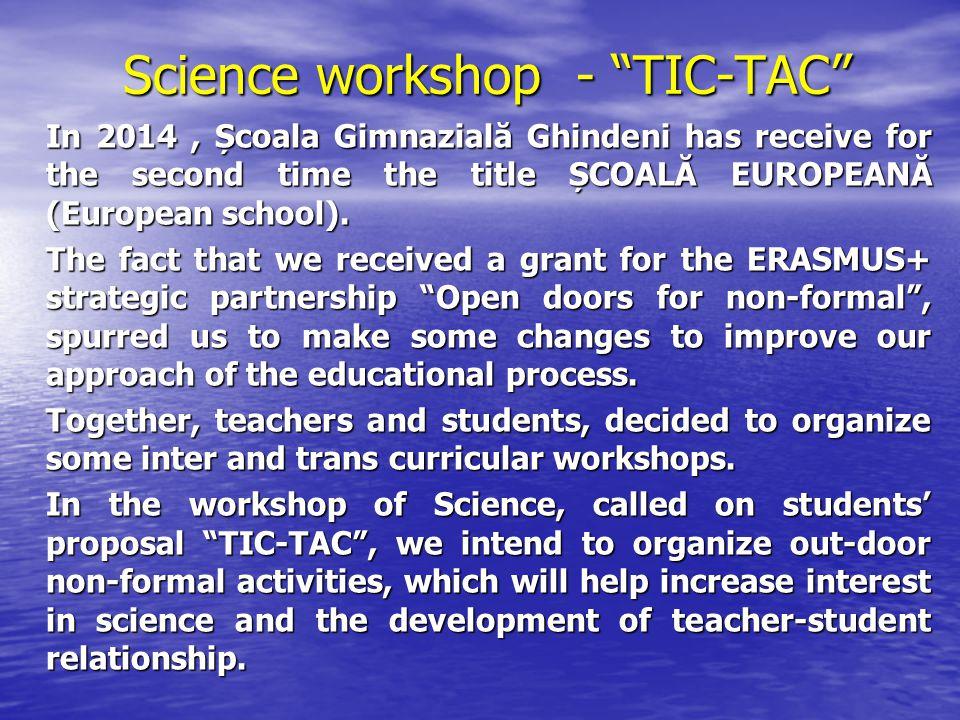 Science workshop - TIC-TAC In 2014, Școala Gimnazială Ghindeni has receive for the second time the title ȘCOALĂ EUROPEANĂ (European school).
