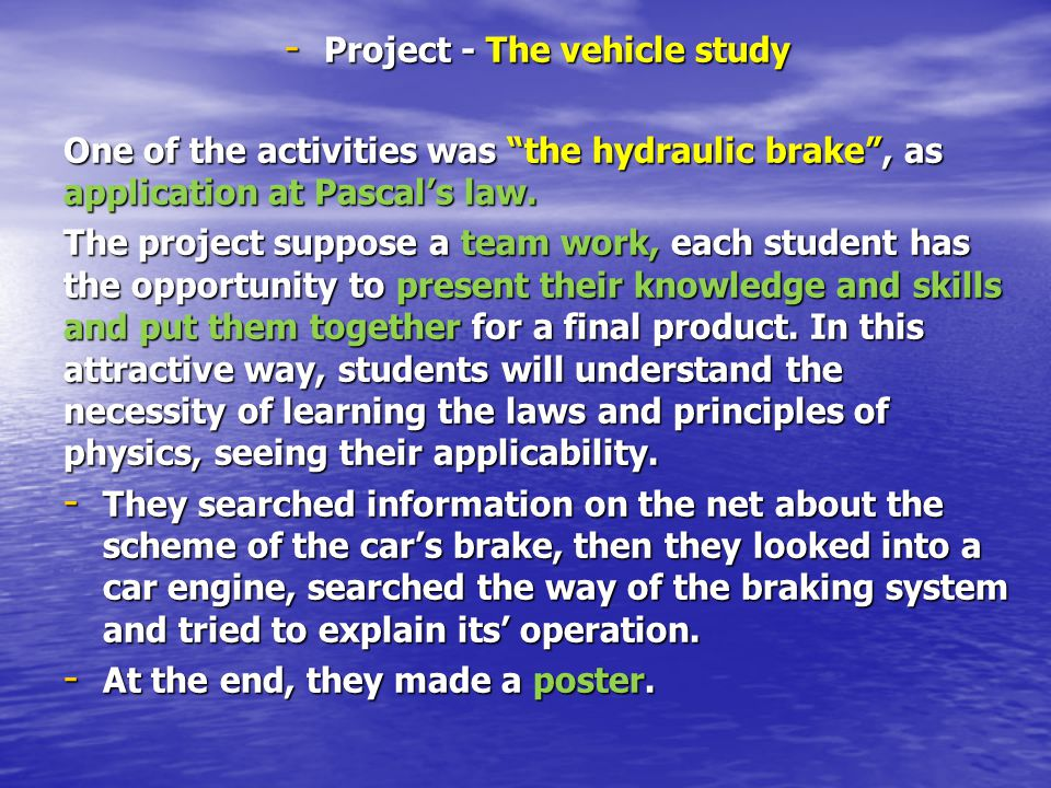 - Project - The vehicle study One of the activities was the hydraulic brake , as application at Pascal's law.