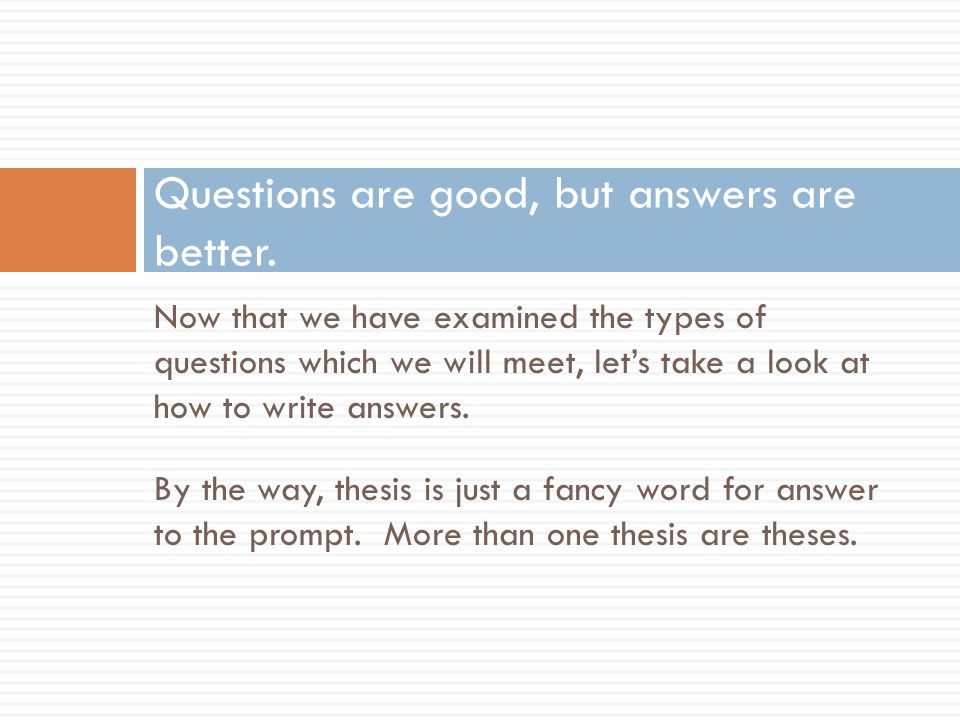 Now that we have examined the types of questions which we will meet, let's take a look at how to write answers.