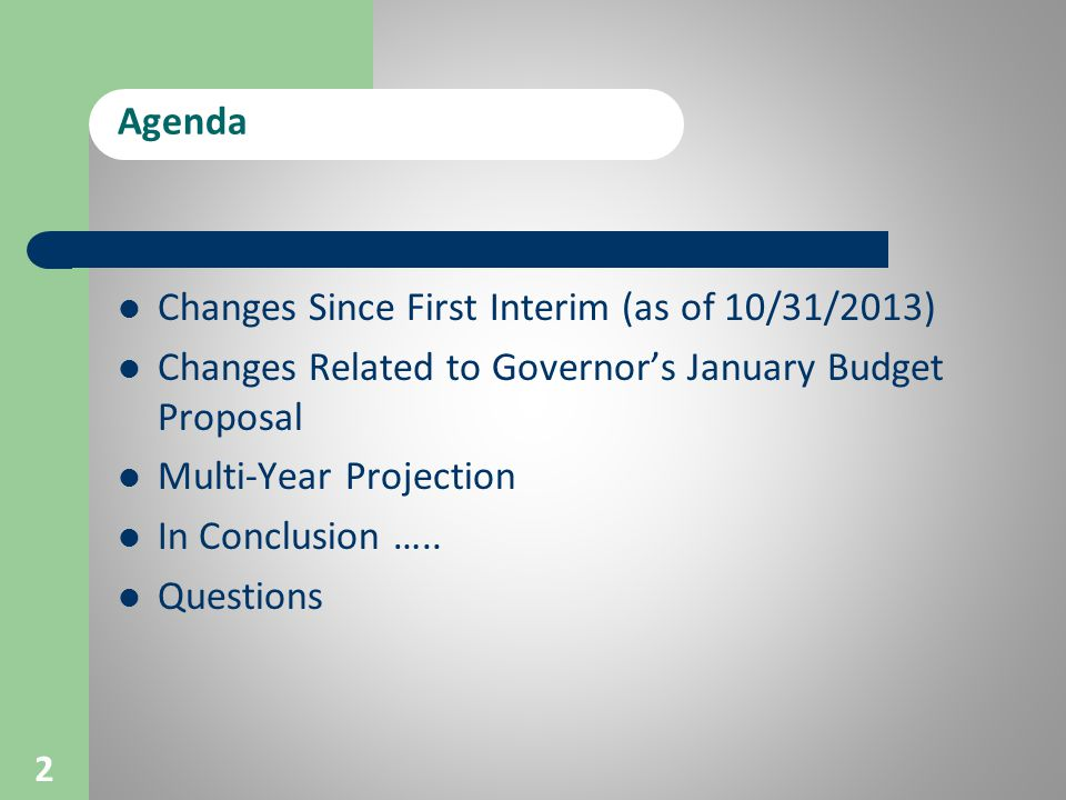 Agenda Changes Since First Interim (as of 10/31/2013) Changes Related to Governor's January Budget Proposal Multi-Year Projection In Conclusion …..