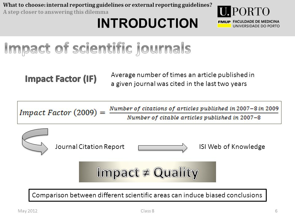 INTRODUCTION May 20126Class 8 Average number of times an article published in a given journal was cited in the last two years Comparison between different scientific areas can induce biased conclusions Journal Citation ReportISI Web of Knowledge What to choose: internal reporting guidelines or external reporting guidelines.